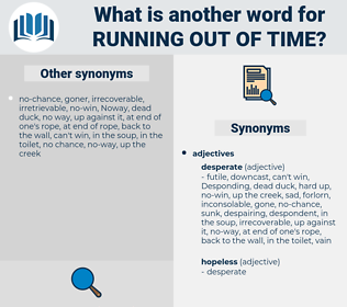 running out of time, synonym running out of time, another word for running out of time, words like running out of time, thesaurus running out of time
