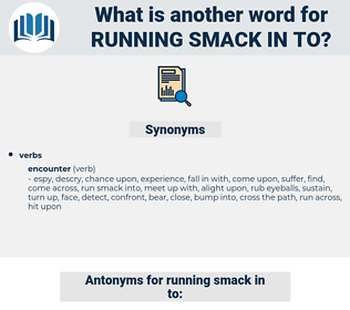 running smack in to, synonym running smack in to, another word for running smack in to, words like running smack in to, thesaurus running smack in to