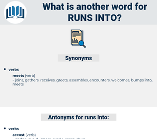 runs into, synonym runs into, another word for runs into, words like runs into, thesaurus runs into
