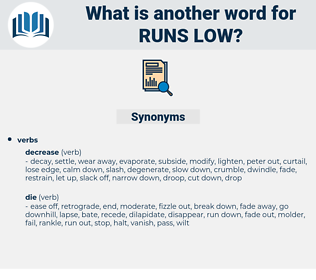 runs low, synonym runs low, another word for runs low, words like runs low, thesaurus runs low