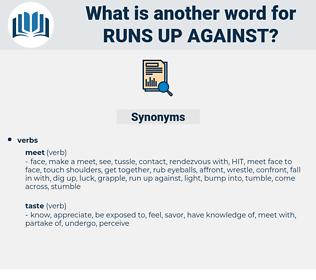 runs up against, synonym runs up against, another word for runs up against, words like runs up against, thesaurus runs up against