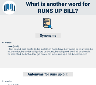 runs up bill, synonym runs up bill, another word for runs up bill, words like runs up bill, thesaurus runs up bill