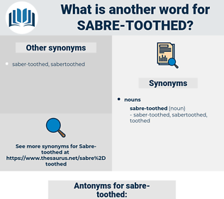 sabre-toothed, synonym sabre-toothed, another word for sabre-toothed, words like sabre-toothed, thesaurus sabre-toothed