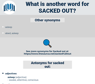 sacked out, synonym sacked out, another word for sacked out, words like sacked out, thesaurus sacked out