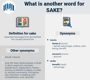 sake, synonym sake, another word for sake, words like sake, thesaurus sake