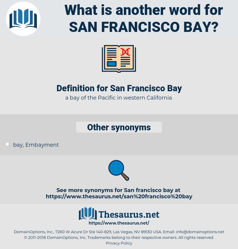 San Francisco Bay, synonym San Francisco Bay, another word for San Francisco Bay, words like San Francisco Bay, thesaurus San Francisco Bay
