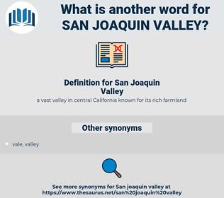 San Joaquin Valley, synonym San Joaquin Valley, another word for San Joaquin Valley, words like San Joaquin Valley, thesaurus San Joaquin Valley