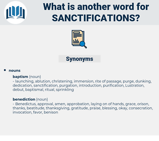 sanctifications, synonym sanctifications, another word for sanctifications, words like sanctifications, thesaurus sanctifications