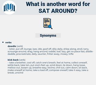 sat around, synonym sat around, another word for sat around, words like sat around, thesaurus sat around