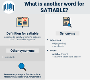 satiable, synonym satiable, another word for satiable, words like satiable, thesaurus satiable