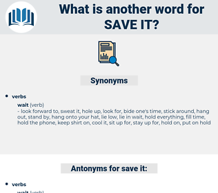 save it, synonym save it, another word for save it, words like save it, thesaurus save it