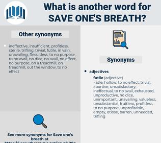 save one's breath, synonym save one's breath, another word for save one's breath, words like save one's breath, thesaurus save one's breath
