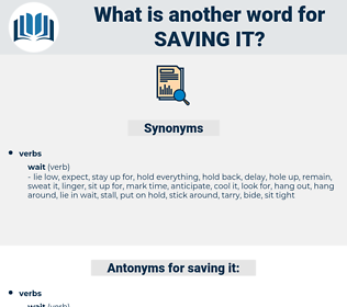 saving it, synonym saving it, another word for saving it, words like saving it, thesaurus saving it