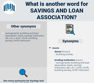 savings and loan association, synonym savings and loan association, another word for savings and loan association, words like savings and loan association, thesaurus savings and loan association
