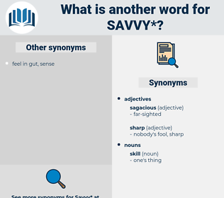 savvy, synonym savvy, another word for savvy, words like savvy, thesaurus savvy