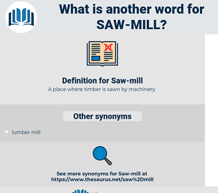 Saw-mill, synonym Saw-mill, another word for Saw-mill, words like Saw-mill, thesaurus Saw-mill