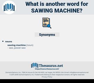 sawing machine, synonym sawing machine, another word for sawing machine, words like sawing machine, thesaurus sawing machine