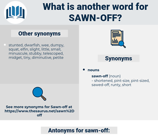 sawn-off, synonym sawn-off, another word for sawn-off, words like sawn-off, thesaurus sawn-off