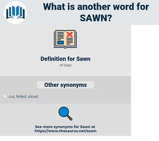 Sawn, synonym Sawn, another word for Sawn, words like Sawn, thesaurus Sawn