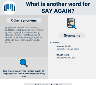 Say again, synonym Say again, another word for Say again, words like Say again, thesaurus Say again