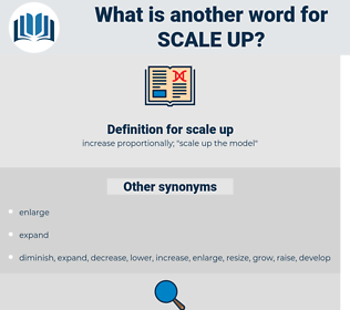 scale up, synonym scale up, another word for scale up, words like scale up, thesaurus scale up