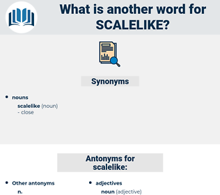 scalelike, synonym scalelike, another word for scalelike, words like scalelike, thesaurus scalelike