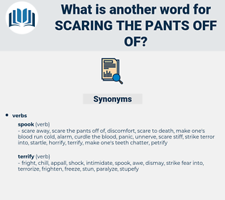 scaring the pants off of, synonym scaring the pants off of, another word for scaring the pants off of, words like scaring the pants off of, thesaurus scaring the pants off of