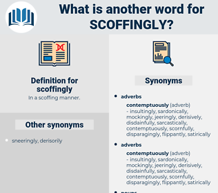 scoffingly, synonym scoffingly, another word for scoffingly, words like scoffingly, thesaurus scoffingly