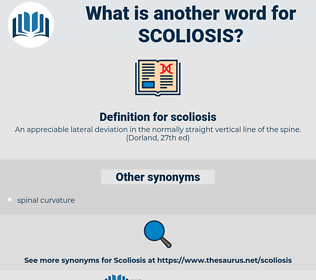 scoliosis, synonym scoliosis, another word for scoliosis, words like scoliosis, thesaurus scoliosis