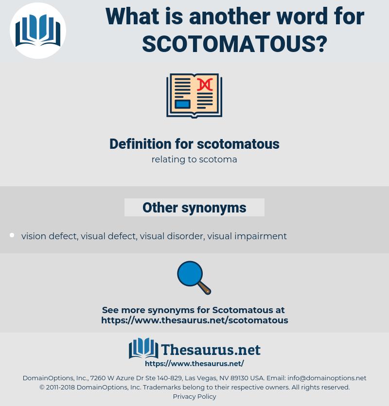 scotomatous, synonym scotomatous, another word for scotomatous, words like scotomatous, thesaurus scotomatous