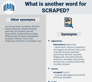 scraped, synonym scraped, another word for scraped, words like scraped, thesaurus scraped