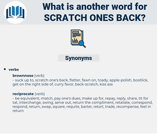 scratch ones back, synonym scratch ones back, another word for scratch ones back, words like scratch ones back, thesaurus scratch ones back