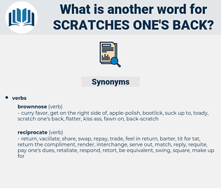 scratches one's back, synonym scratches one's back, another word for scratches one's back, words like scratches one's back, thesaurus scratches one's back