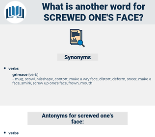 screwed one's face, synonym screwed one's face, another word for screwed one's face, words like screwed one's face, thesaurus screwed one's face