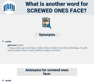 screwed ones face, synonym screwed ones face, another word for screwed ones face, words like screwed ones face, thesaurus screwed ones face