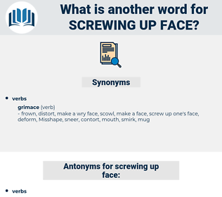 screwing up face, synonym screwing up face, another word for screwing up face, words like screwing up face, thesaurus screwing up face