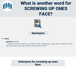 screwing up ones face, synonym screwing up ones face, another word for screwing up ones face, words like screwing up ones face, thesaurus screwing up ones face