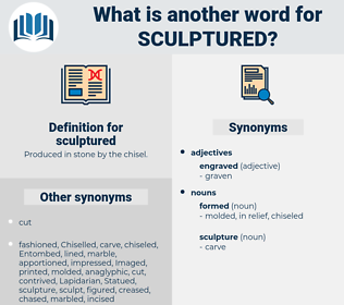 sculptured, synonym sculptured, another word for sculptured, words like sculptured, thesaurus sculptured