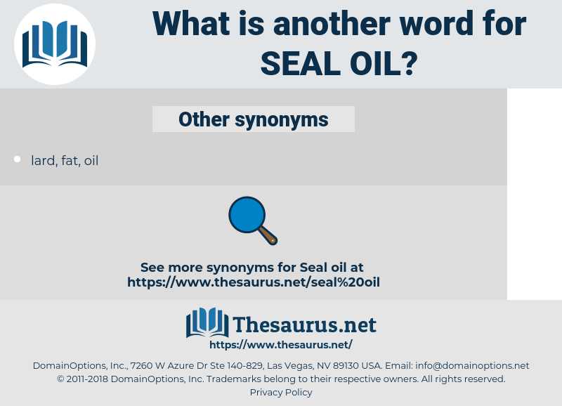 seal oil, synonym seal oil, another word for seal oil, words like seal oil, thesaurus seal oil