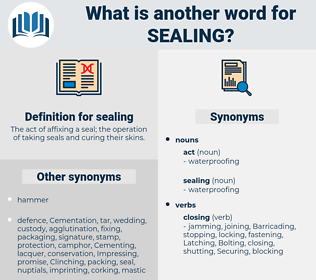 sealing, synonym sealing, another word for sealing, words like sealing, thesaurus sealing