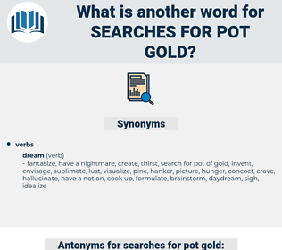 searches for pot gold, synonym searches for pot gold, another word for searches for pot gold, words like searches for pot gold, thesaurus searches for pot gold