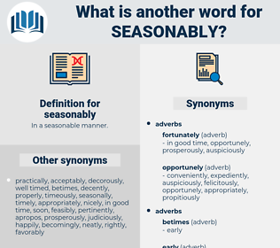 seasonably, synonym seasonably, another word for seasonably, words like seasonably, thesaurus seasonably