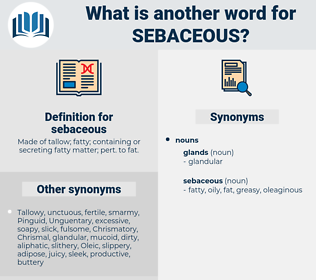 sebaceous, synonym sebaceous, another word for sebaceous, words like sebaceous, thesaurus sebaceous
