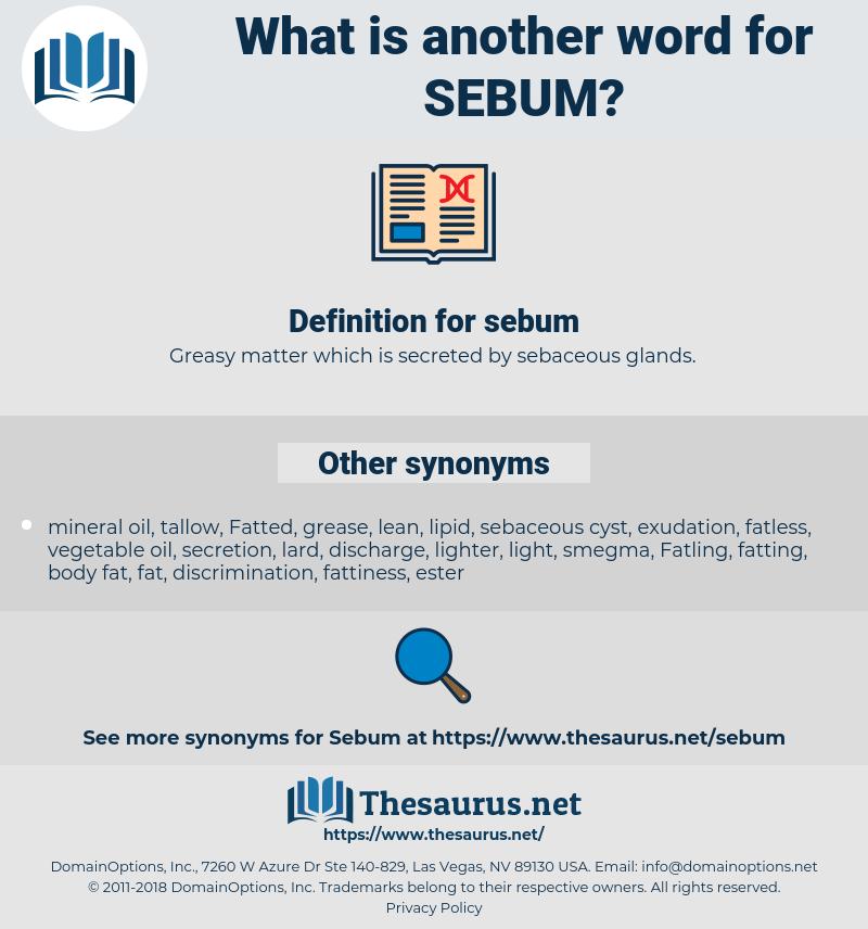 sebum, synonym sebum, another word for sebum, words like sebum, thesaurus sebum