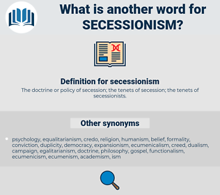 secessionism, synonym secessionism, another word for secessionism, words like secessionism, thesaurus secessionism