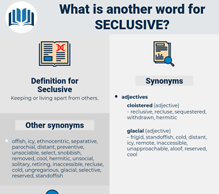 Seclusive, synonym Seclusive, another word for Seclusive, words like Seclusive, thesaurus Seclusive