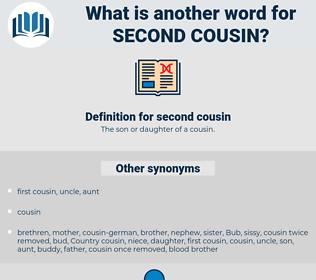 second cousin, synonym second cousin, another word for second cousin, words like second cousin, thesaurus second cousin