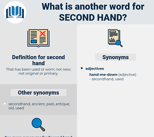 second hand, synonym second hand, another word for second hand, words like second hand, thesaurus second hand