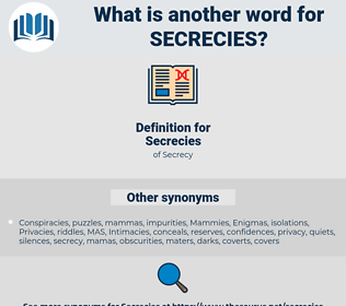 Secrecies, synonym Secrecies, another word for Secrecies, words like Secrecies, thesaurus Secrecies
