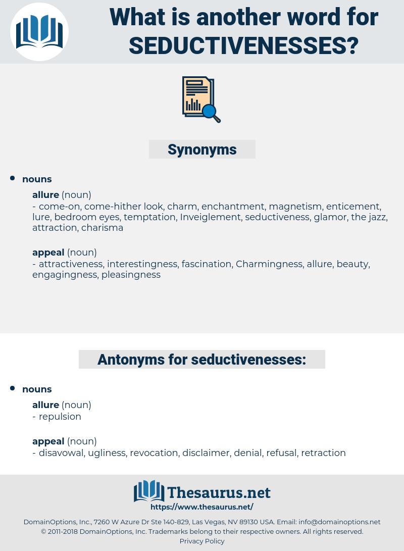 seductivenesses, synonym seductivenesses, another word for seductivenesses, words like seductivenesses, thesaurus seductivenesses